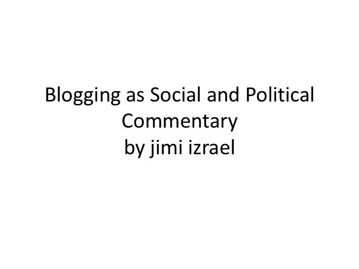 Blogging as Social and Political        Commentary         by jimi izrael