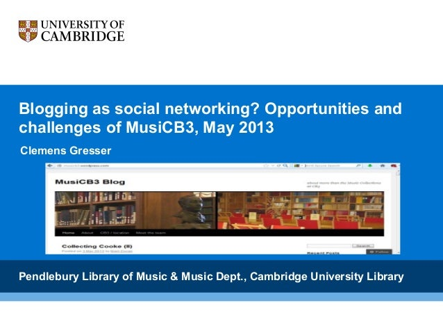Blogging as social networking? Opportunities and challenges of MusiCB3, May 2013 Clemens Gresser  Pendlebury Library of Mu...