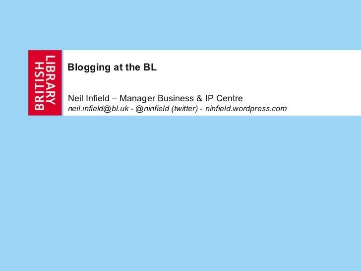 Blogging at the BLNeil Infield – Manager Business & IP Centreneil.infield@bl.uk - @ninfield (twitter) - ninfield.wordpress...