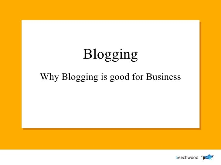 Blogging Why Blogging is good for Business