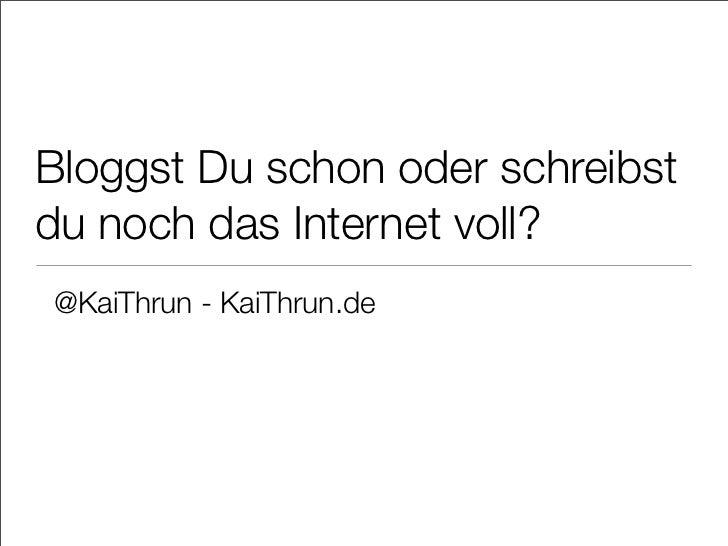 Bloggst Du schon oder schreibstdu noch das Internet voll?@KaiThrun - KaiThrun.de