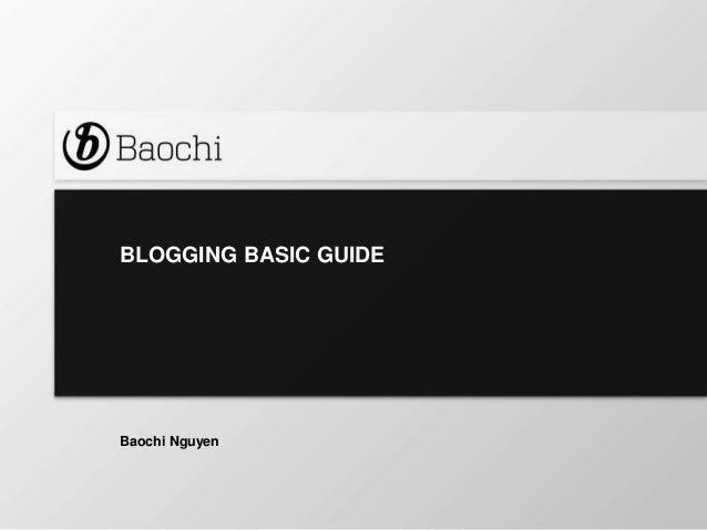 BLOGGING BASIC GUIDE  Baochi Nguyen