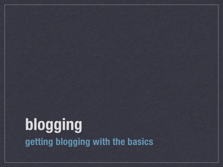 blogging getting blogging with the basics