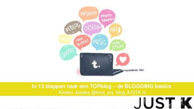 In 13 stappen naar een TOPblog – de BLOGGING basics Kirsten Jassies @kirst_enj blog JUSTK.nl
