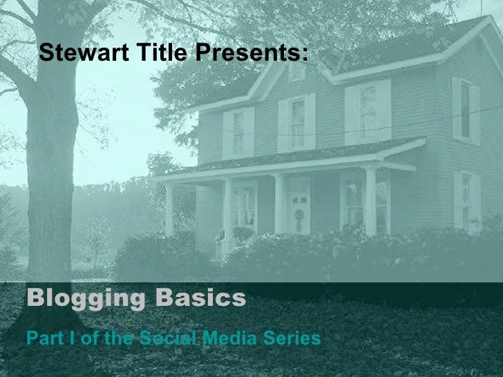 Blogging Basics Part I of the Social Media Series Stewart Title Presents: