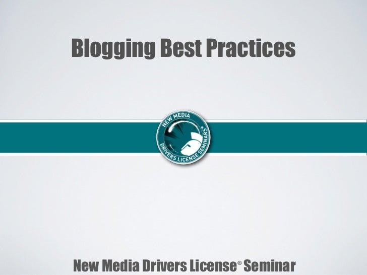 Blogging Best PracticesNew Media Drivers License Seminar                        ®