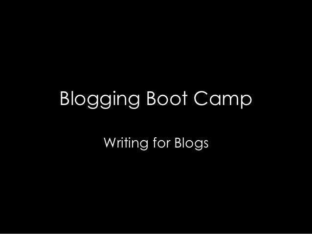 Blogging Boot Camp    Writing for Blogs