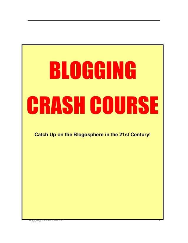 BLOGGINGCRASH COURSE    Catch Up on the Blogosphere in the 21st Century!Blogging Crash Course                             ...