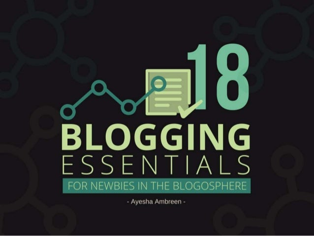 18 Blogging Essentials For Newbies In The Blogosphere