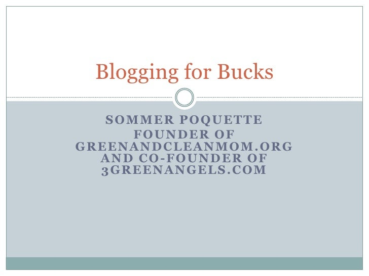 Blogging for Bucks       SOMMER POQUETTE           FOUNDER OF G R E E N A N D C L E A N M O M . OR G     AND CO-FOUNDER OF...