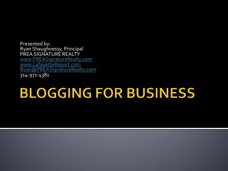 BLOGGING FOR BUSINESS<br />Presented by:<br />Ryan Shaughnessy, Principal<br />PREA SIGNATURE REALTY<br />www.PREASignatur...