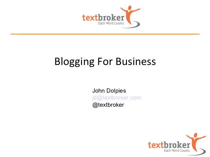 Blogging For Business       John Dolpies       jd@textbroker.com       @textbroker