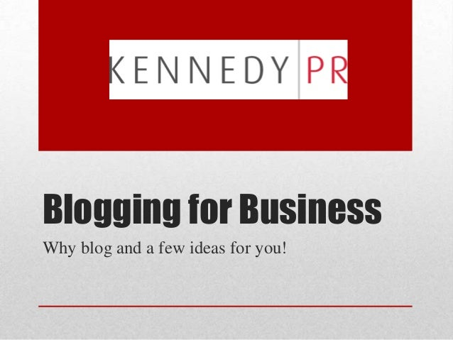 Blogging for BusinessWhy blog and a few ideas for you!