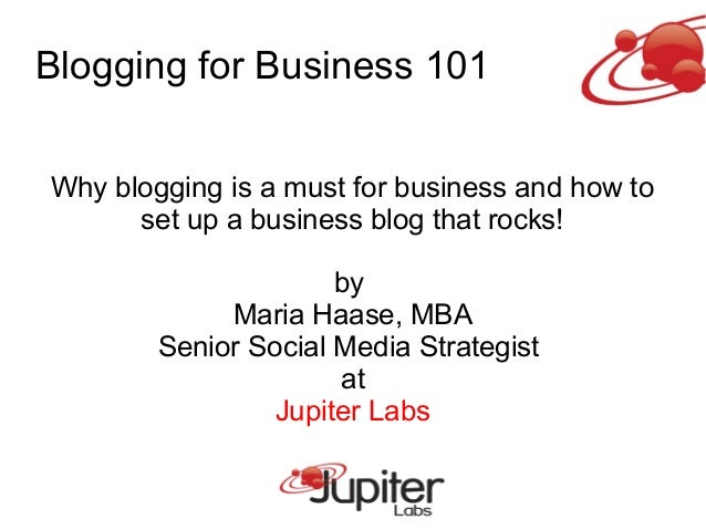 Blogging for Business 101 Why blogging is a must for business and how to set up a business blog that rocks! by Maria Haase...