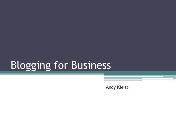 Blogging for Business<br />Andy Kleist <br />