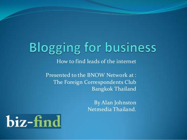 How to find leads of the internet Presented to the BNOW Network at : The Foreign Correspondents Club Bangkok Thailand By A...