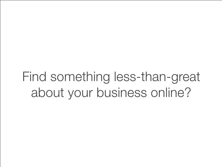 Find something less-than-great   about your business online?