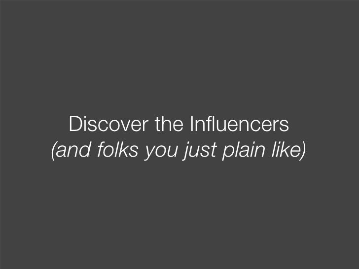 Discover the Influencers (and folks you just plain like)