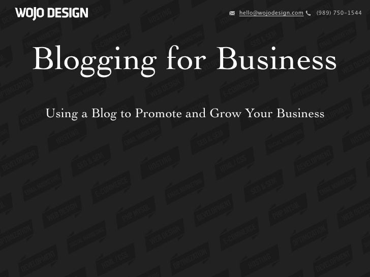hello@wojodesign.com   (989) 750-1544Blogging for BusinessUsing a Blog to Promote and Grow Your Business