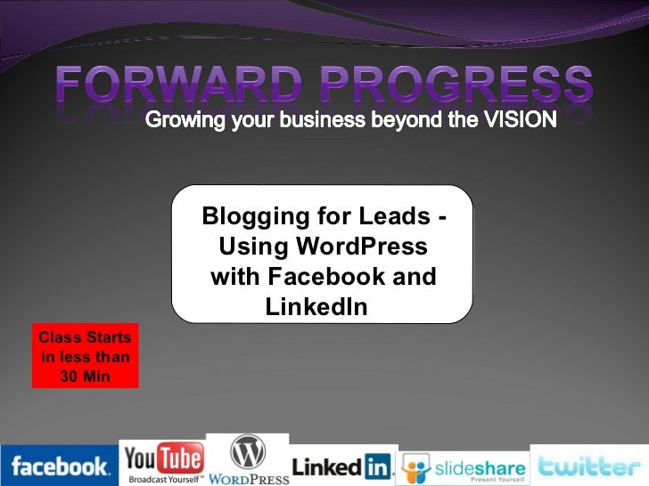 Blogging for Leads - Using WordPress with Facebook and LinkedIn   Class Starts in less than 30 Min