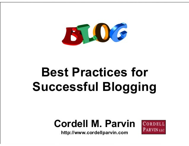 1 Best Practices for Successful Blogging Cordell M. Parvin