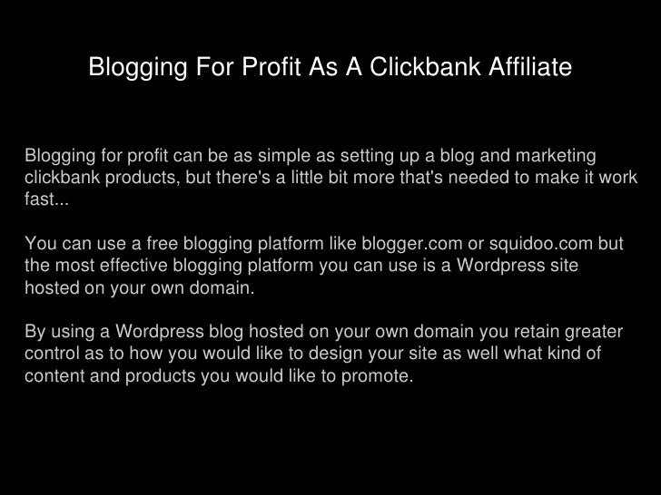 Blogging For Profit As A Clickbank Affiliate<br />Blogging for profit can be as simple as setting up a blog and marketing ...