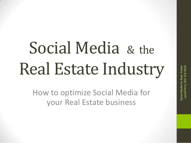 Social Media  &  the Real Estate Industry<br />How to optimize Social Media for your Real Estate business<br />Social Medi...