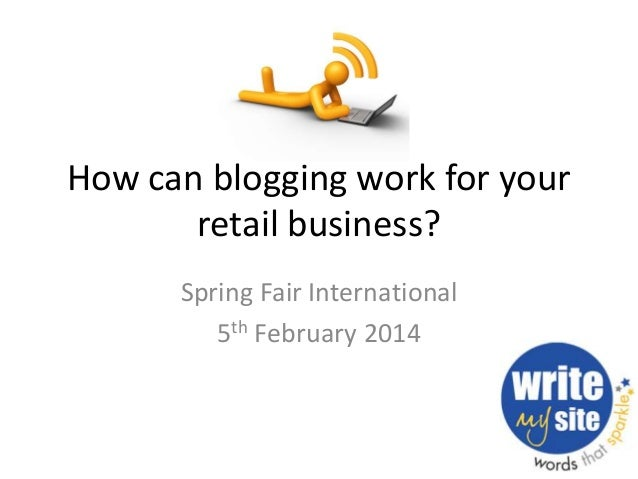 How can blogging work for your retail business? Spring Fair International 5th February 2014