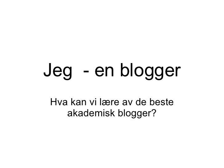 Jeg  - en blogger Hva kan vi lære av de beste akademisk blogger?