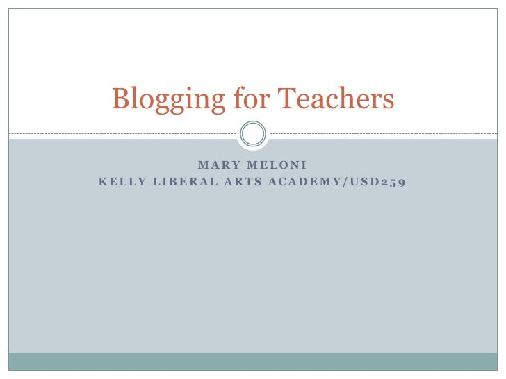Mary Meloni<br />Kelly Liberal Arts Academy/USD259<br />Blogging for Teachers<br />
