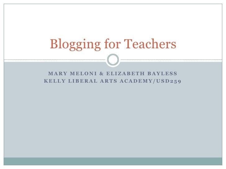 Mary Meloni & Elizabeth Bayless<br />Kelly Liberal Arts Academy/USD259<br />Blogging for Teachers<br />
