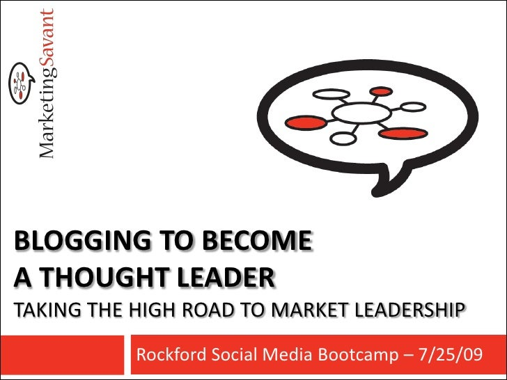 BLOGGING TO BECOME A THOUGHT LEADER TAKING THE HIGH ROAD TO MARKET LEADERSHIP            Rockford Social Media Bootcamp – ...