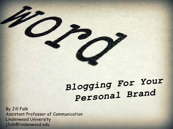 Blogging For Your Personal Brand<br />By Jill Falk<br />Assistant Professor of Communication<br />Lindenwood University<br...