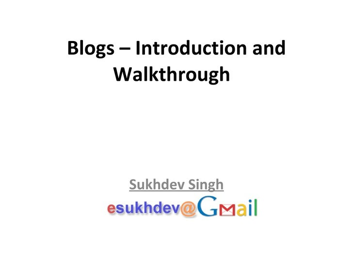 Blogs – Introduction and Walkthrough  Sukhdev Singh