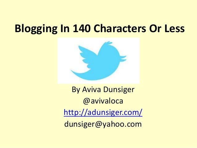 Blogging In 140 Characters Or Less By Aviva Dunsiger @avivaloca http://adunsiger.com/ dunsiger@yahoo.com