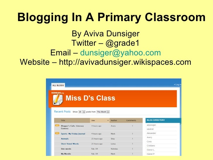 Blogging In A Primary Classroom By Aviva Dunsiger Twitter – @grade1 Email –  [email_address] Website – http://avivadunsige...