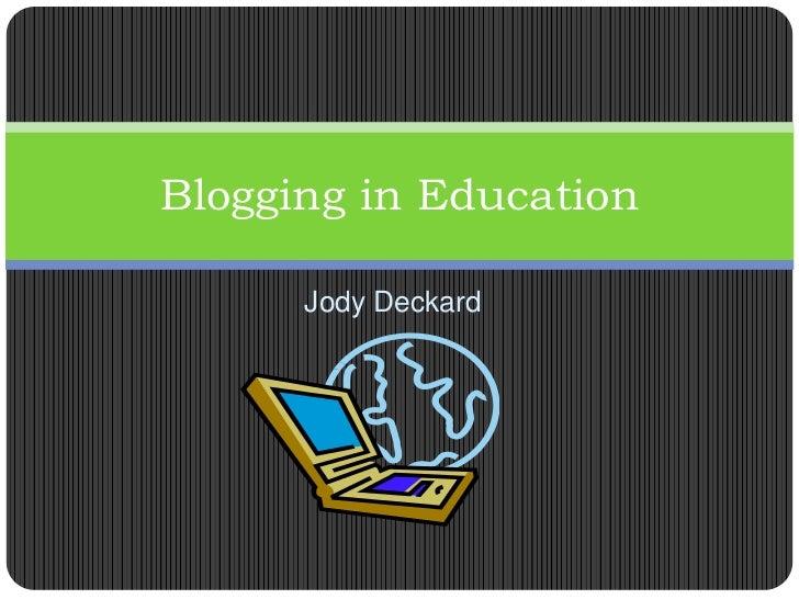 Jody Deckard<br />Blogging in Education<br />