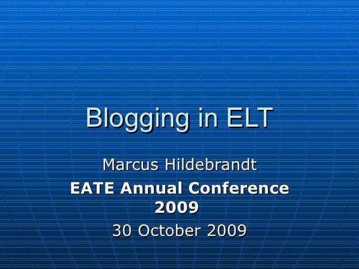 Blogging in ELT Marcus Hildebrandt EATE  Annual   Conference  2009   30 October  2009