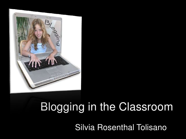 Blogging in the Classroom<br />Silvia Rosenthal Tolisano<br />