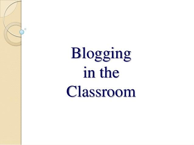Bloggingin theClassroom