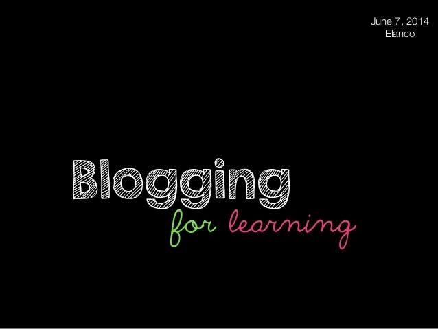 for learning Blogging June 7, 2014 Elanco