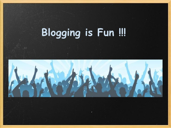 Blogging is Fun !!!