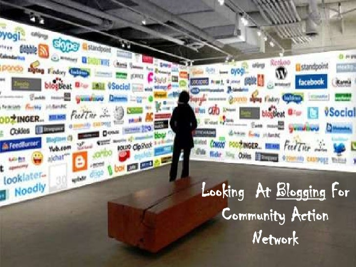 Looking  At Blogging For<br />Community Action Network<br />