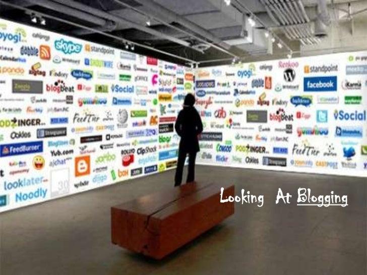 Looking  At Blogging<br />