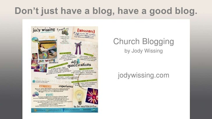 Don't just have a blog, have a good blog.                      Church Blogging                        by Jody Wissing     ...