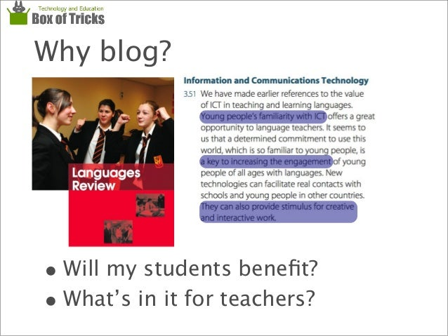 Why blog? • Will my students benefit? • What's in it for teachers?