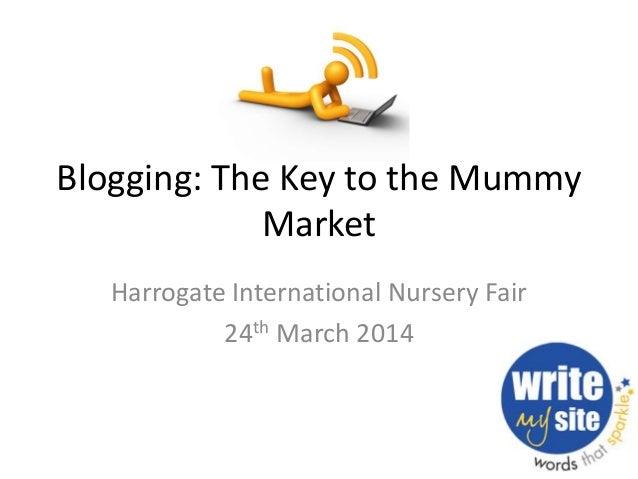 Blogging: The Key to the Mummy Market Harrogate International Nursery Fair 24th March 2014