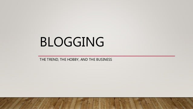 BLOGGING THE TREND, THE HOBBY, AND THE BUSINESS
