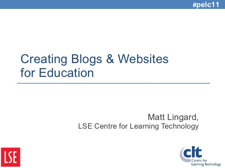 Creating Blogs & Websites for Education   Matt Lingard, LSE Centre for Learning Technology # pelc11