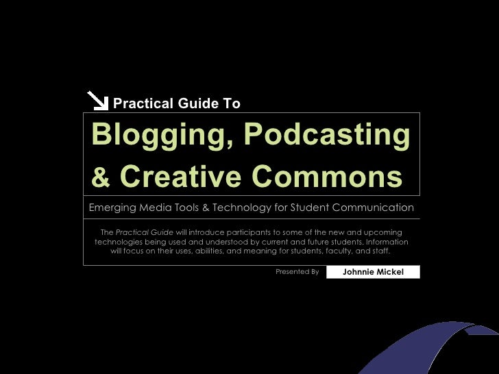 Practical Guide To Blogging, Podcasting Johnnie Mickel Presented By The  Practical Guide  will introduce participants to s...